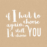 If I had to choose again, I`d still choose you Stock Photo