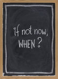 If not now, when ? Stock Images