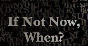 If Not Now, When? - 3D rendered metallic typeset headline illustration Royalty Free Stock Image