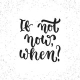 If not now, when - hand drawn lettering phrase isolated on the white grunge background. Fun brush ink inscription for Stock Photo