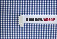 If not now, when? royalty free stock image