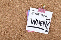 If Not Now When. Motivational business question phrase Stock Photography