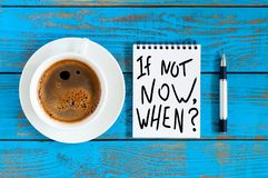 If Not Now When, motivational note left on the table. Motivating and inspiring question.  royalty free stock photos