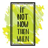 If not now, then when. Hand-lettered sign Stock Images