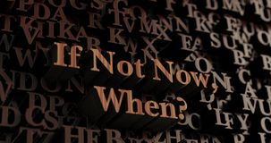 If Not Now, When? - Wooden 3D rendered letters/message Stock Image