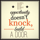 If opportunity doesn't knock, build a door. Royalty Free Stock Photos