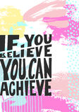If you believe you can achieve black hand written lettering. On abstract painting positive quote, typography vector illustration Royalty Free Stock Photos