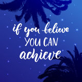 If you believe, you can achieve. Inspirational quote at night sky background with palm leaf silhouette.  Stock Images