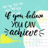 If you can believe, you can achieve. Motivation saying, brush calligraphy on blue background with hand drawn strokes and. Squared paper. Positive vector quote royalty free illustration