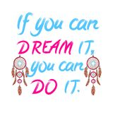 `If you can dream it, you can do it`. written letters and drawn dream catchers. VECTOR illustration. Cian and magenta. `If you can dream it, you can do it`. hand stock illustration