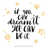 If you can dream it, you can do it. Modern brush calligraphy. royalty free illustration