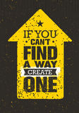 If You Can`t Find A Way Create One. Rough Inspiring Creative Motivation Quote. Vector Typography Banner Design Concept. On Grunge Background With Arrow Stock Image