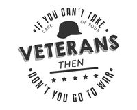 If you can`t take care of your veterans then don`t you go to war vector illustration
