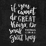 If You Cannot Do Great Things, Do Small Things In a Great Way - Motivation phrase, hand lettering saying. Motivational quote. About progress and dreams Stock Photography