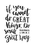 If You Cannot Do Great Things, Do Small Things In a Great Way - Motivation phrase. Motivational quote about progress and dreams. If You Cannot Do Great Things Royalty Free Stock Photo