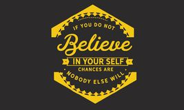 If you do not believe in yourself... chances are nobody else. Will quote stock illustration