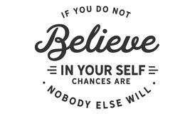 If you do not believe in yourself... chances are nobody else will. Quote vector illustration