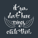 If you don`t have wings, create them. Inspirational quote about freedom. Handwritten phrase with angel wings. Lettering in boho style for tee shirt print Stock Images
