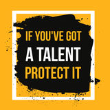 If you got a talent, protect it. Typographic concept. Inspiring and motivating quote. Print illustration for wall. Stock Photo