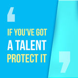 If you got a talent, protect it. Typographic concept. Inspiring and motivating quote. Stock Image