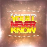 If you never try, you'll never know. Motivational background Stock Image