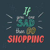If you are sad then go shopping Stock Images
