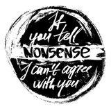 If you tell nonsense I can not agree with you Royalty Free Stock Image