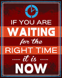If You are Waiting for the Right Time it is Now Stock Photography