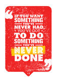 If You Want Something You Have Never Had, You Have Got To Do Something You Have Never Done. Motivation Quote. Stock Photo