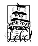 If you wish to be loved,Love. Hand drawn vintage print with hand lettering and decoration.Vector Illustration.If you wish to be loved,Love Text doodles for t Stock Photo