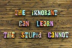Ignorant stupid learn education teaching. Typography letterpress genius learning teach school wisdom knowledge smart wise people feminism royalty free stock image