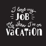Ik houd van mijn baan slechts wanneer ik op vakantie - grappig met de hand geschreven motievencitaat ben royalty-vrije illustratie