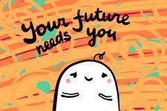 Il vostro futuro vi ha bisogno illustrazione disegnata a mano di vettore nella fonte arancio di motivazione di minimalismo di sti illustrazione di stock