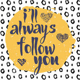 Ill always follow you, hand drawn romantic inspiration quote. Stock Image