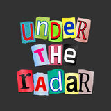 Under the radar. Illustration depicting cutout printed letters arranged to form the words under the radar Stock Image
