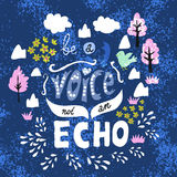 Illustration of hand-lettering that says Be a voice, not an echo Royalty Free Stock Photo