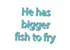 Illustration idiom write he has bigger fish to fry isolated in a. White background composition Royalty Free Stock Photography
