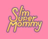Im maman superbe - illustration pour le jour de mères - logo et slogan pour le T-shirt, la casquette de baseball ou la carte post Photos libres de droits