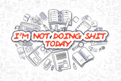 Im Not Doing Shit Today - Doodle Red Text. Business Concept. Royalty Free Stock Image
