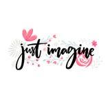 Imaginez juste Énonciation de motivation Lettrage de brosse décoré des fleurs Conception inspirée de vecteur de citation illustration de vecteur