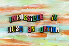 Impossible is just an option challenge. Goal impossible job option difficult accomplishment determination completion success happiness letterpress possible royalty free stock photos