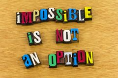 Impossible is not an option. Determination accomplishment impossible failure quit is not an option achievement positive attitude possible success teamwork royalty free stock photography