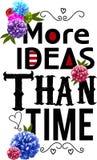 Impresión de las flores Más ideas que tiempo diseños de la tipografía del vector de la cita Imagen de archivo libre de regalías