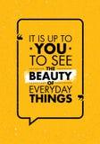 Incumbe a usted para ver la belleza de cosas diarias Cita creativa inspiradora de la motivación Bandera de la tipografía del vect Imagen de archivo libre de regalías