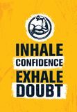 Inhale Confidence Exhale Doubt. Inspiring Creative Motivation Quote Poster Template. Vector Typography Banner Design. Concept On Grunge Texture Rough Background Royalty Free Stock Images