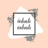 Inhale exhale poster. Vector hand drawn, written Inhale Exhale motivational trendy design for t-shirt, poster or card Royalty Free Stock Images