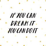 Lettering If you can dream it you can do it gold confetti. Ink lettering and gold glitter confetti vector hand If you can dream it you can do it Stock Photography