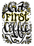 Inscription - But first coffee. Lettering design. Handwritten ty Stock Photography