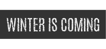 The inscription in grunge style Winter Is Coming.