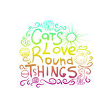 The inscription on hand drawn style. The vector inscription on hand drawn style Cats love round things. The text can be used as an inscription on t-shirts, mugs vector illustration